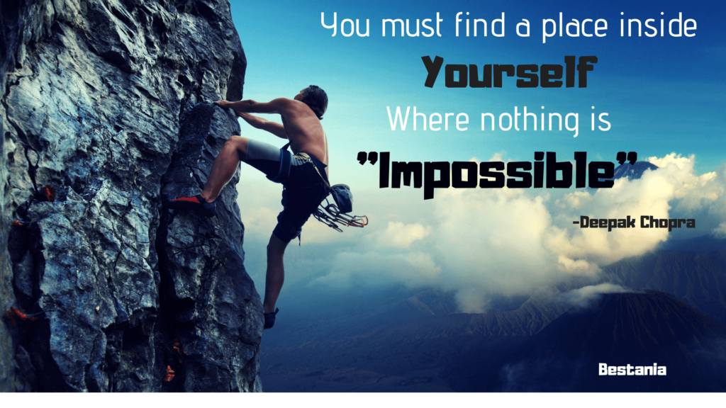 YOU MUST FIND A PLACE INSIDE YOURSELF WHERE NOTHING IS IMPOSSIBLE – DEEPAK CHOPRA