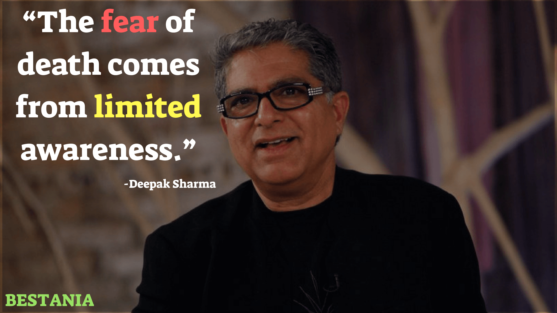 THE FEAR OF DEATH COMES FROM LIMITED AWARENESS – DEEPAK CHOPRA