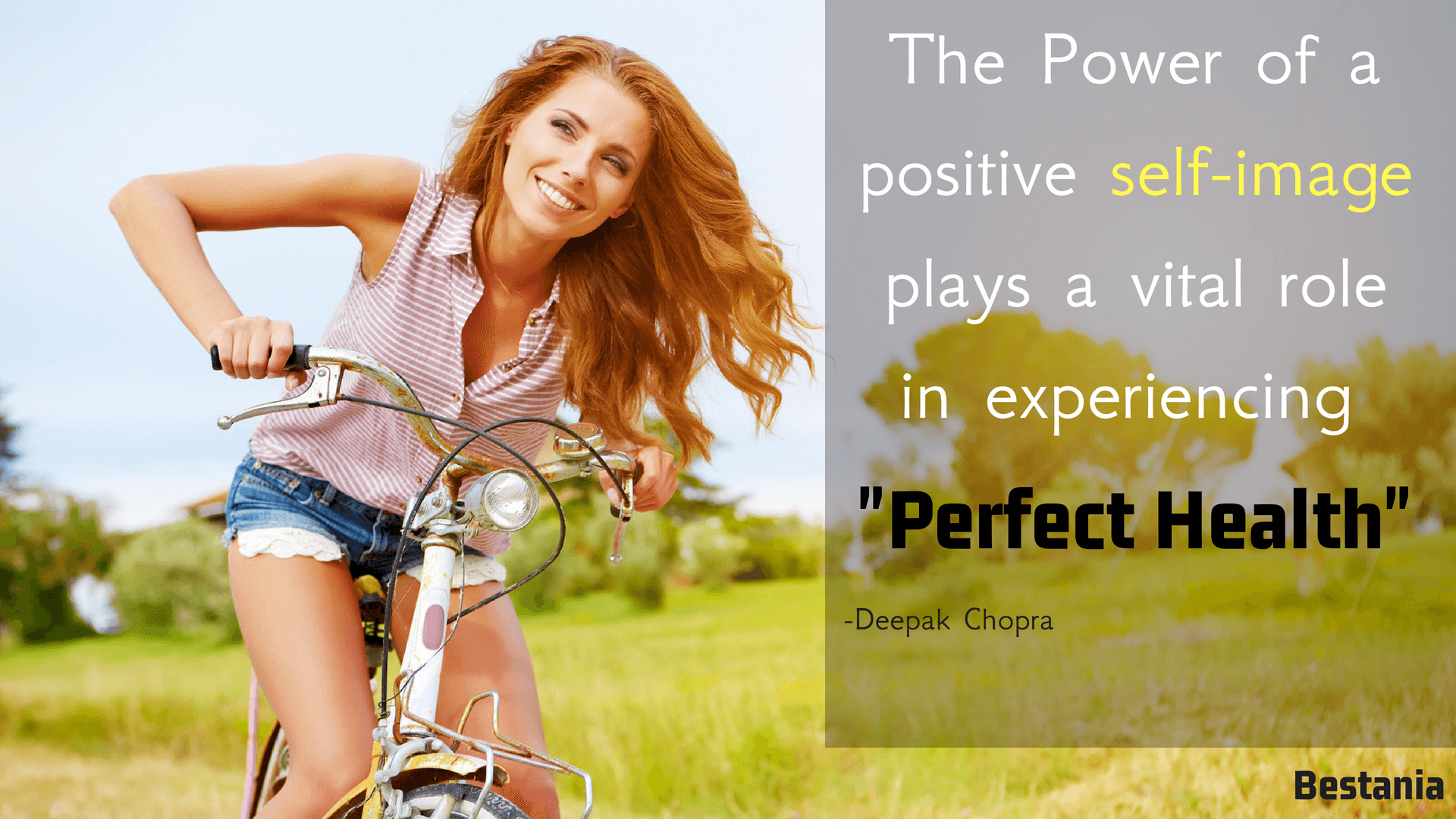 THE POWER OF A POSITIVE SELF  IMAGE PLAYS A VITAL ROLE IN PERFECT HEALTH. – DEEPAK CHOPRA