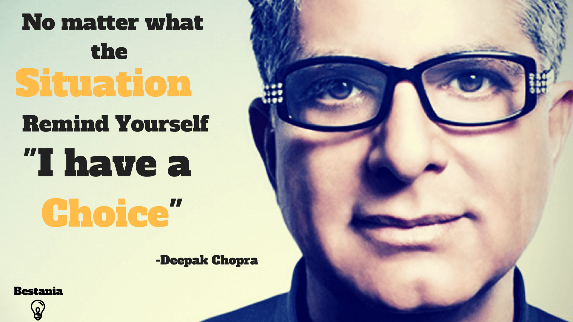 "NO MATTER WHAT THE SITUATION IS REMIND YOURSELF ""I HAVE A CHOICE""  – DEEPAK CHOPRA"