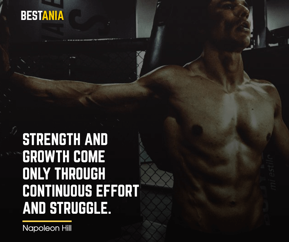 "Strength and growth come only through continuous effort and struggle. ""Napoleon Hill"""
