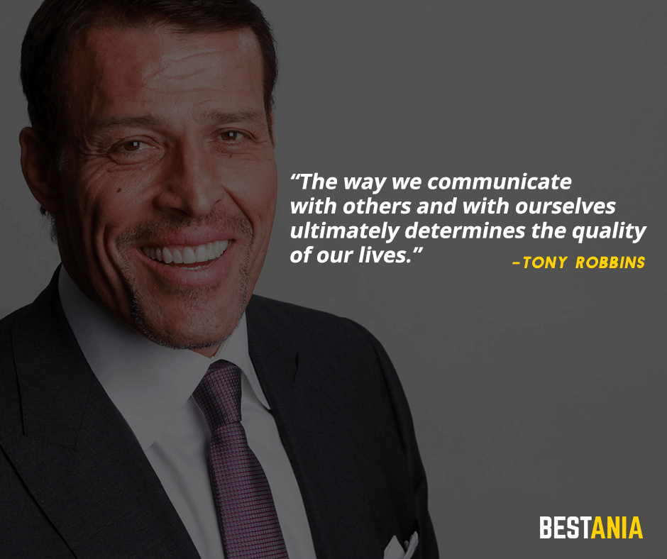 The way we communicate with others and with ourselves ultimately determines the quality of our lives. Tony Robbins