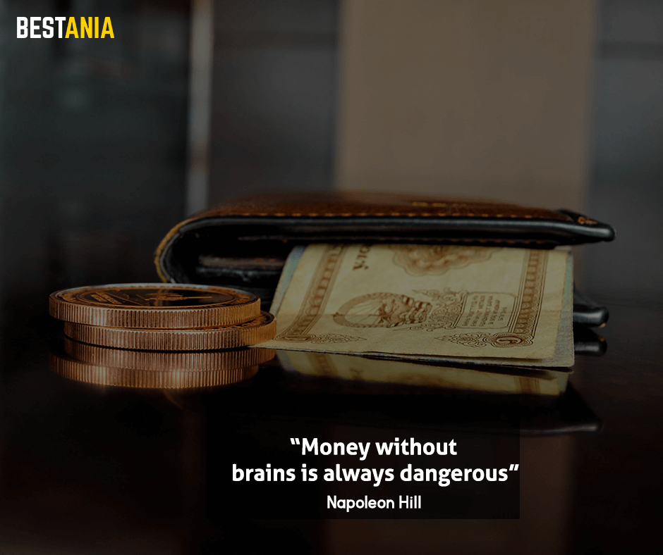 "Money without brains is always dangerous. ""Napoleon Hill"""