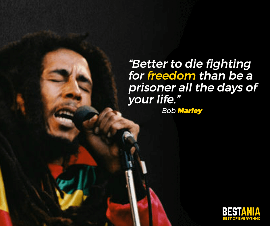 "Better to die fighting for freedom than be a prisoner all the days of your life."" Bob Marley"