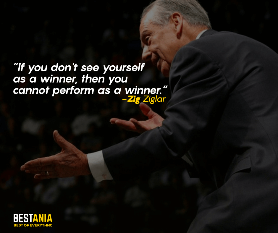 If you don't see yourself as a winner, then you cannot perform as a winner. Zig Ziglar