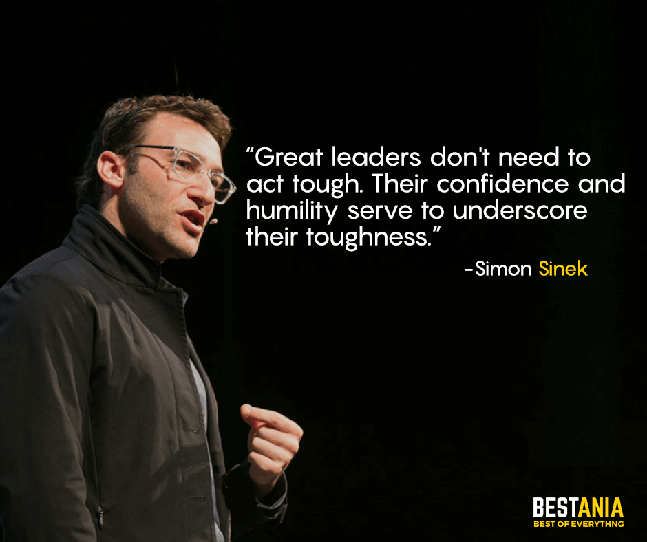 Great leaders don't need to act tough. Their confidence and humility serve to underscore their toughness. Simon Sinek