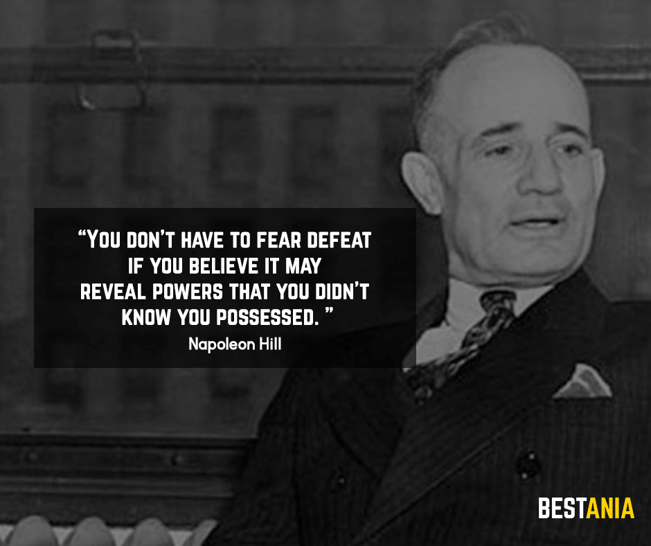 "You don't have to fear defeat if you believe it may reveal powers that you didn't know you possessed."" Napoleon Hill"""