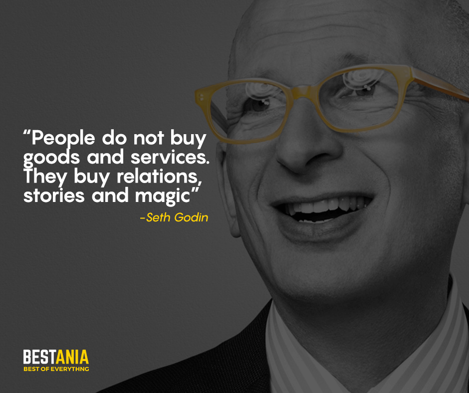 People do not buy goods and services. They buy relations, stories and magic. Seth Godin