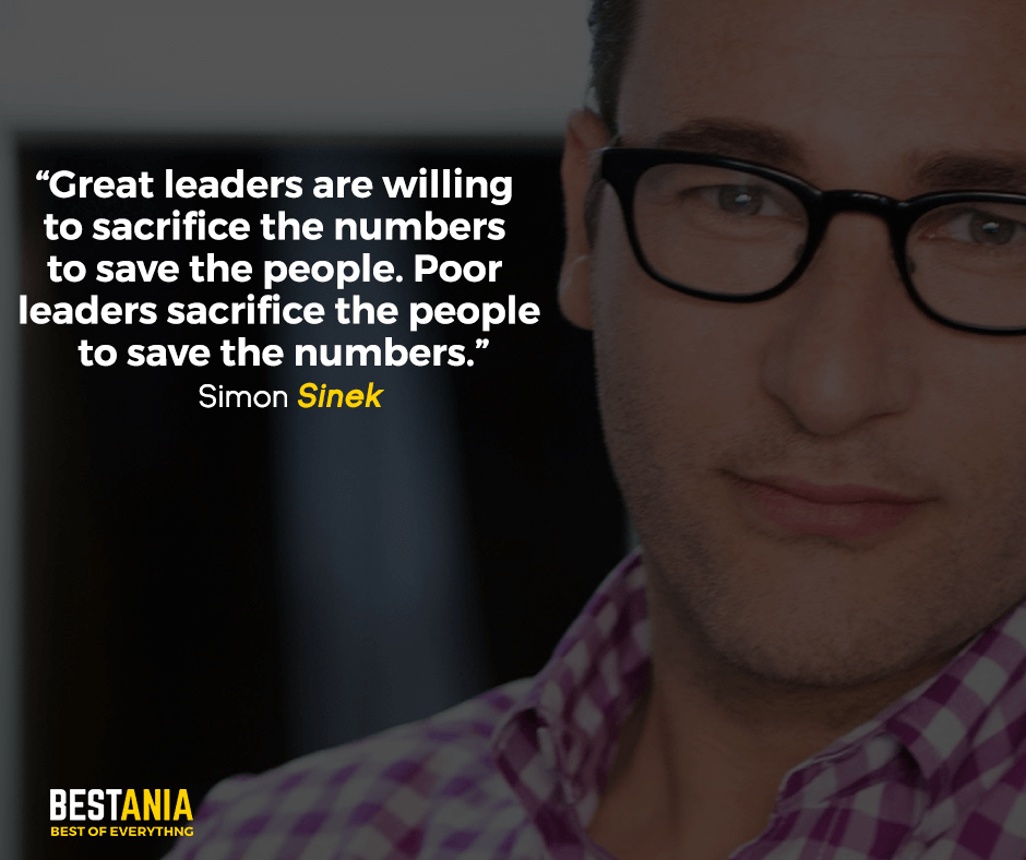 Great leaders are willing to sacrifice the numbers to save the people. Poor leaders sacrifice the people to save the numbers. Simon Sinek