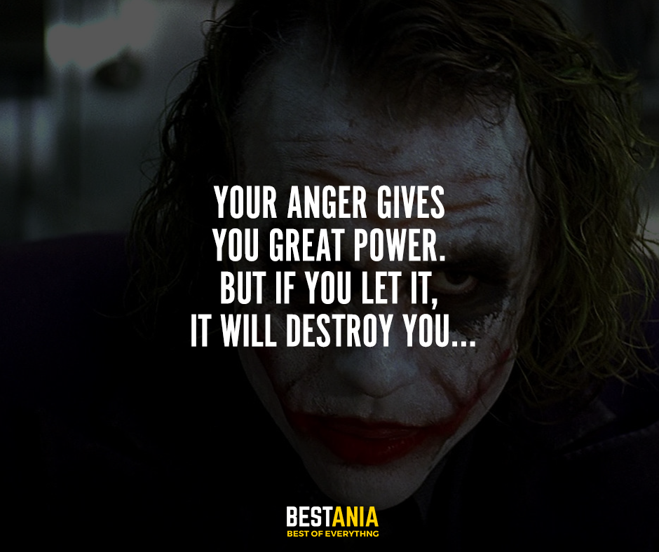 Your anger gives you great power. But if you let it, it will destroy you… Batman