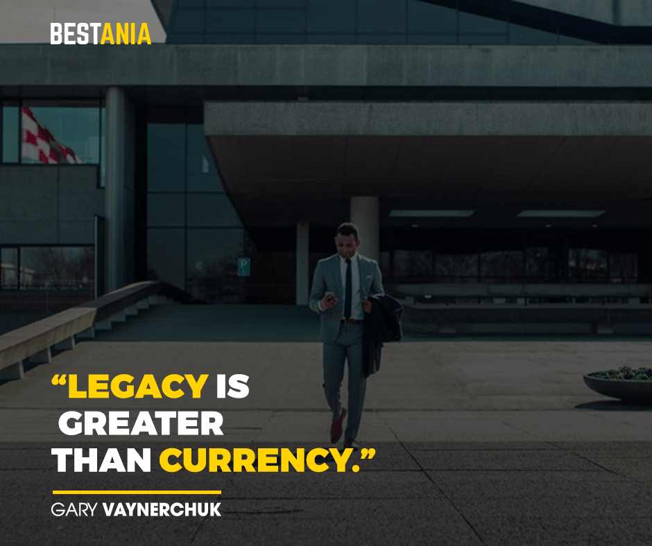 """Legacy is greater than currency."" – Gary Vaynerchuk"