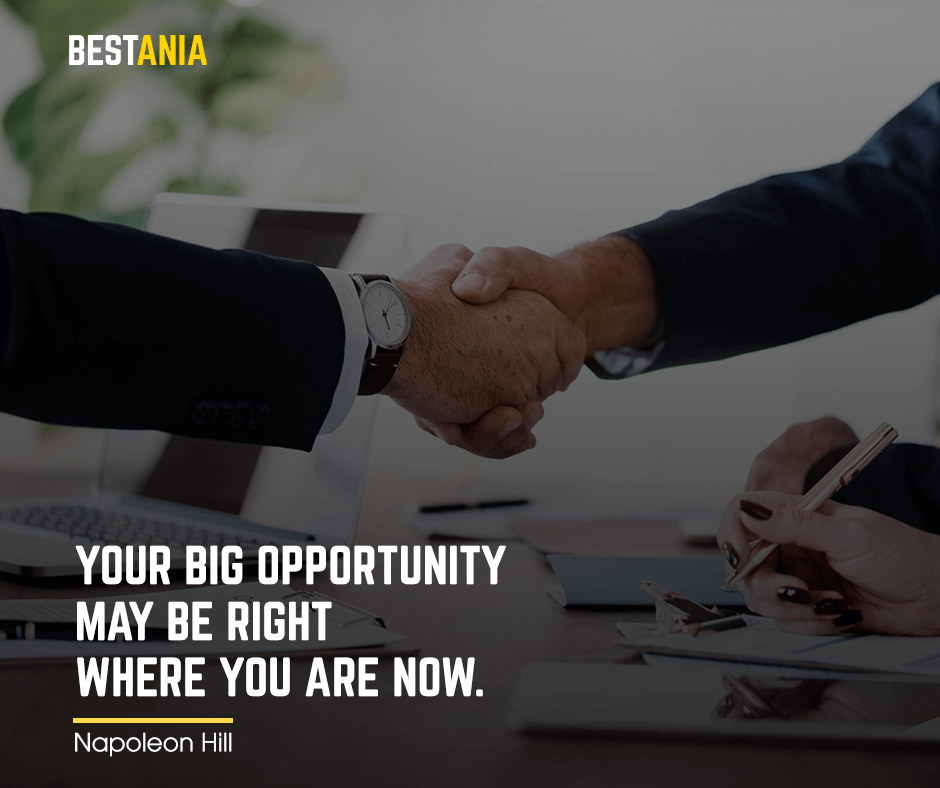 "Your big opportunity may be right where you are now. ""Napoleon Hill"""