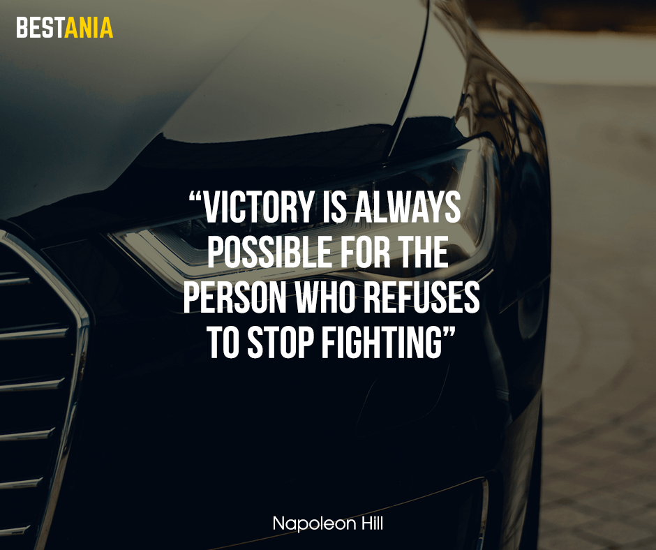 "Victory is always possible for the person who refuses to stop fighting. ""Napoleon Hill"""