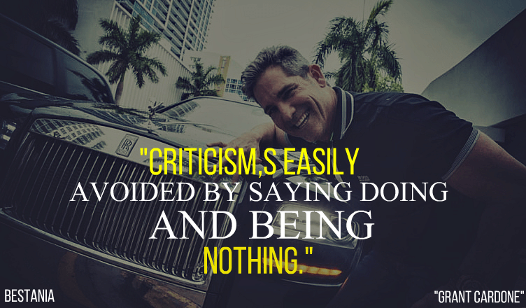 """Criticism's Easily Avoided By Saying Doing And Being Nothing. """"Grant Cardone"""""""