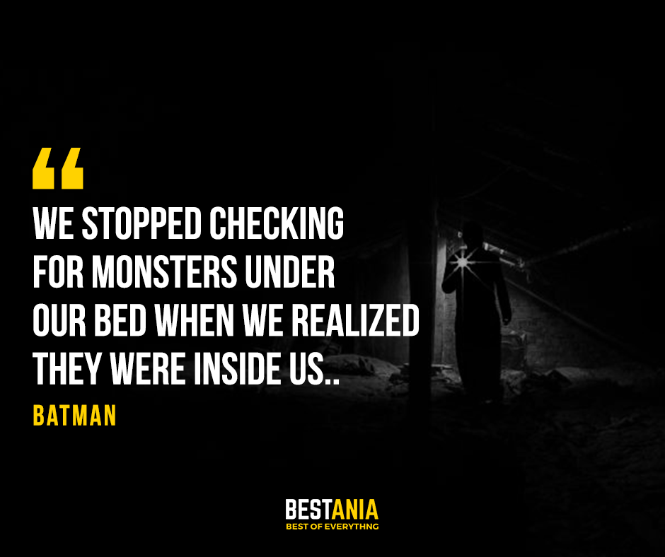 """""""We stopped checking for monsters under our bed when we realized they were inside us."""" – The Joker"""
