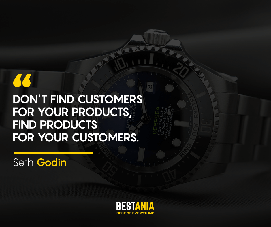Don't find customers for your products, find products for your customers. Seth Godin