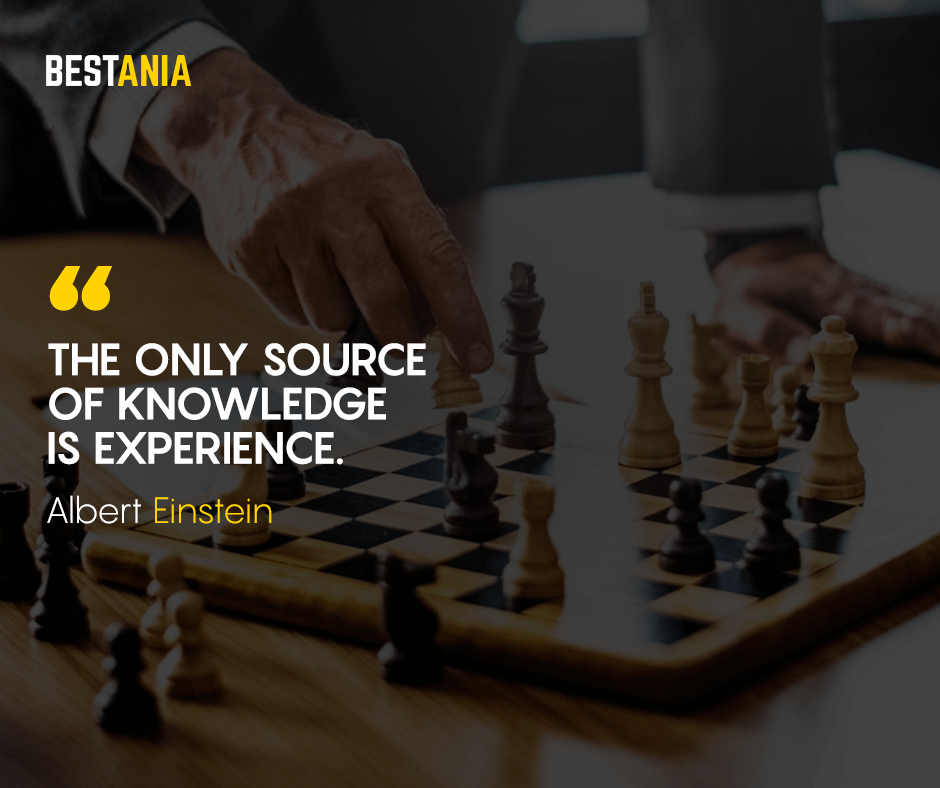 The only source of knowledge is experience. Albert Einstein