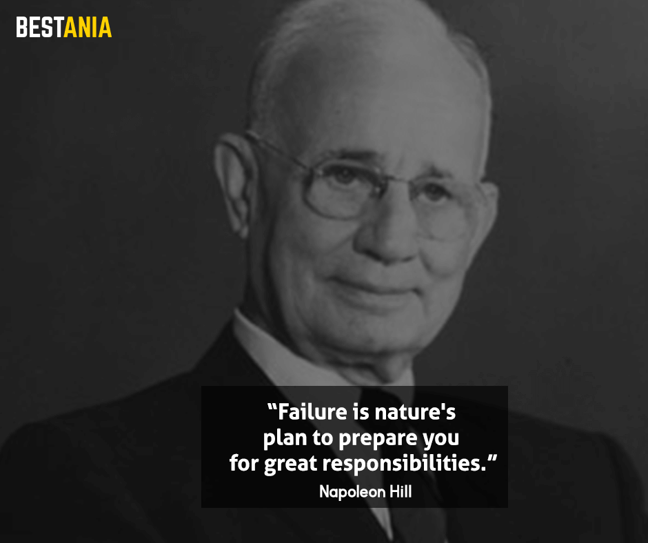 "Failure is nature's plan to prepare you for great responsibilities. ""Napoleon Hill"""
