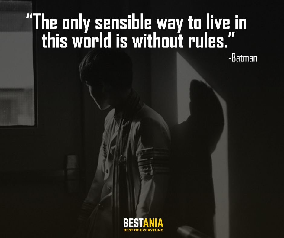 """""""The only sensible way to live in this world is without rules."""" – Batman"""