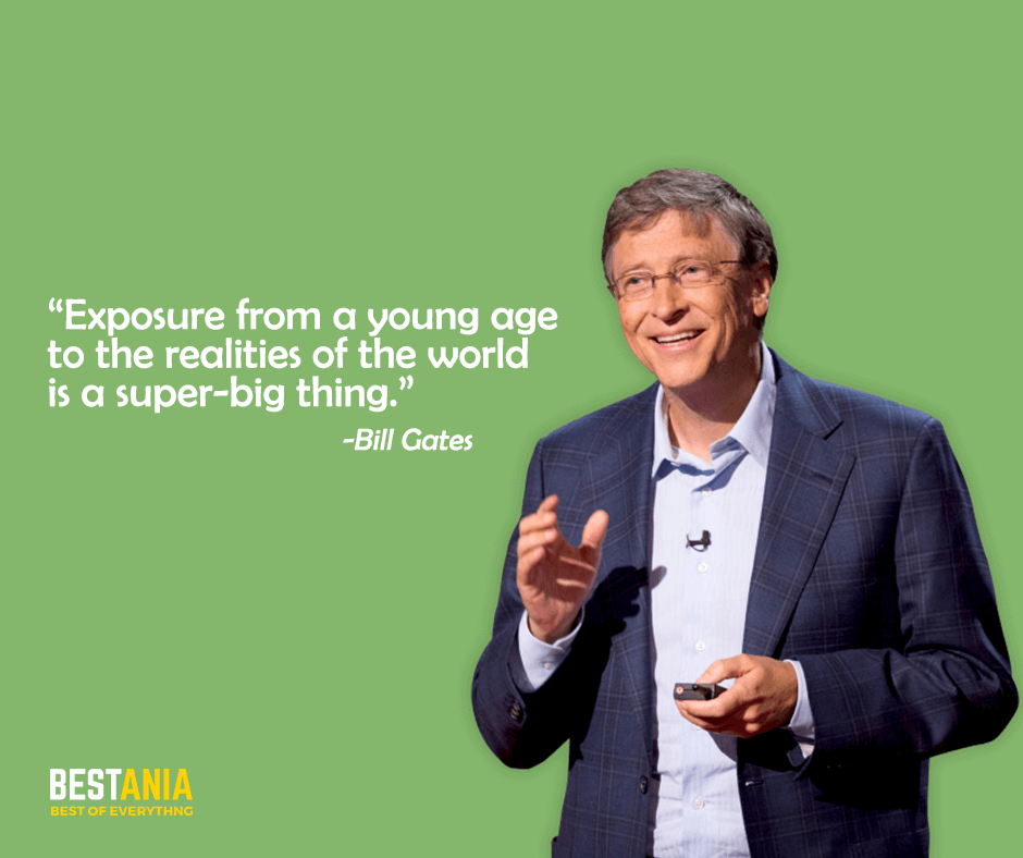 "Exposure from a young age to the realities of the world is a super-big thing. ""Bill Gates"""