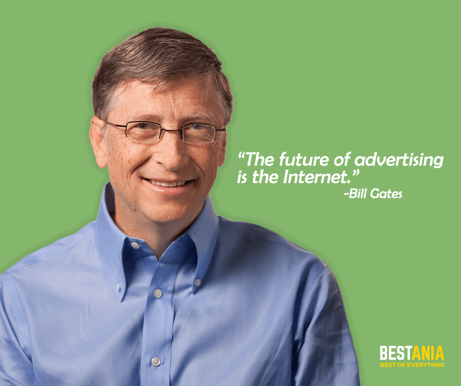 "The future of advertising is the Internet. ""Bill Gates"""