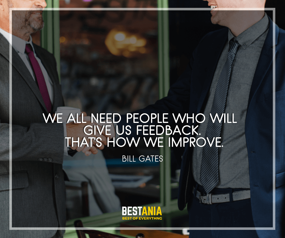 "We all need people who will give us feedback. That's how we improve. ""Bill Gates"""