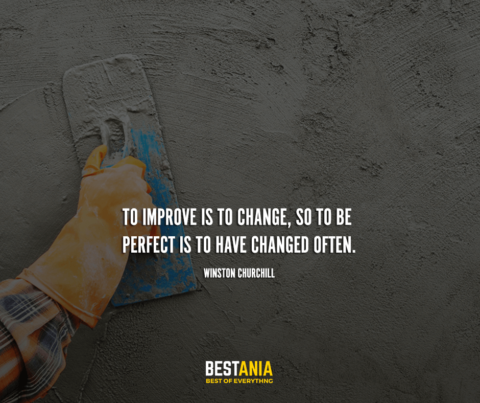 To improve is to change, so to be perfect is to have changed often. Winston Churchill
