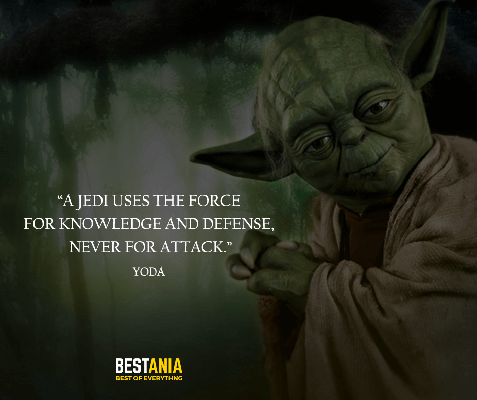 "A Jedi uses the Force for knowledge and defense, never for attack. ""Yoda"""