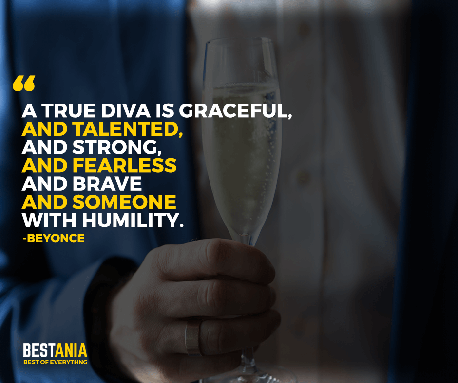 """A true diva is graceful, and talented, and strong, and fearless and brave and someone with humility. """"Beyonce"""""""