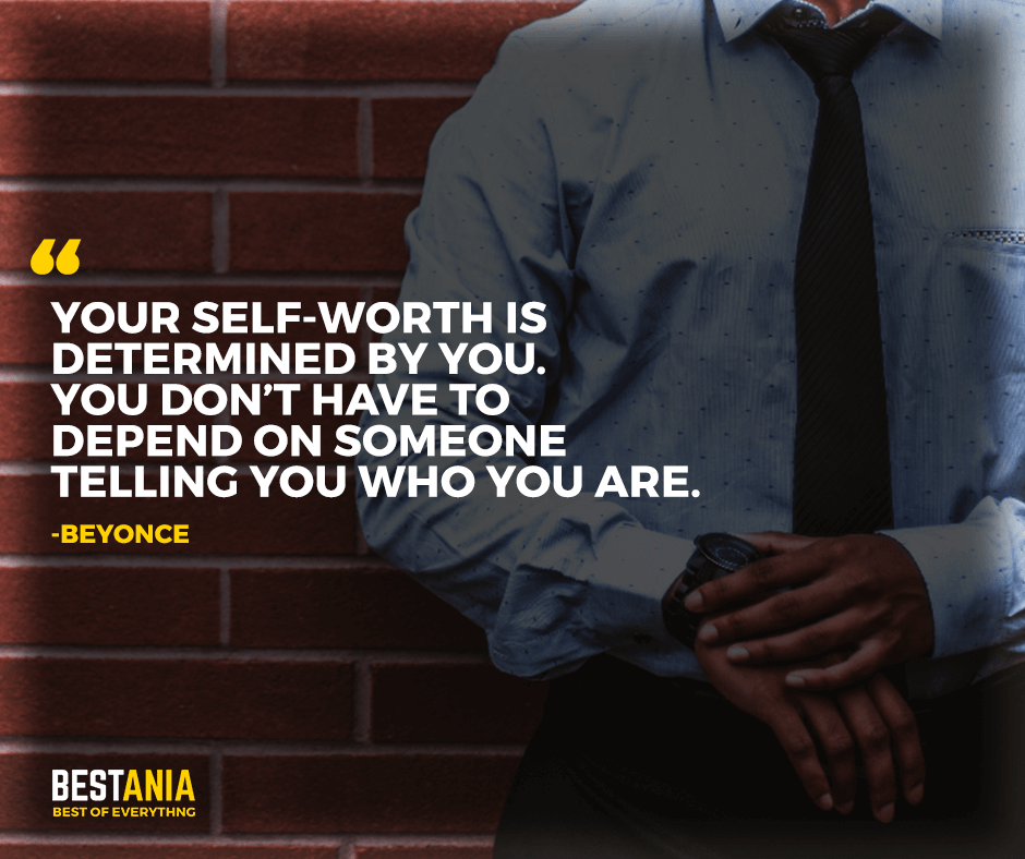 """Your self-worth is determined by you. You don't have to depend on someone telling you who you are. """"Beyonce"""""""