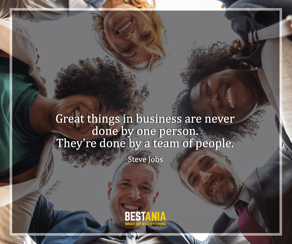 """Steve Jobs Quote ,""""Great things in business are never done by one person. They're done by a team of people."""" Steve Jobs"""
