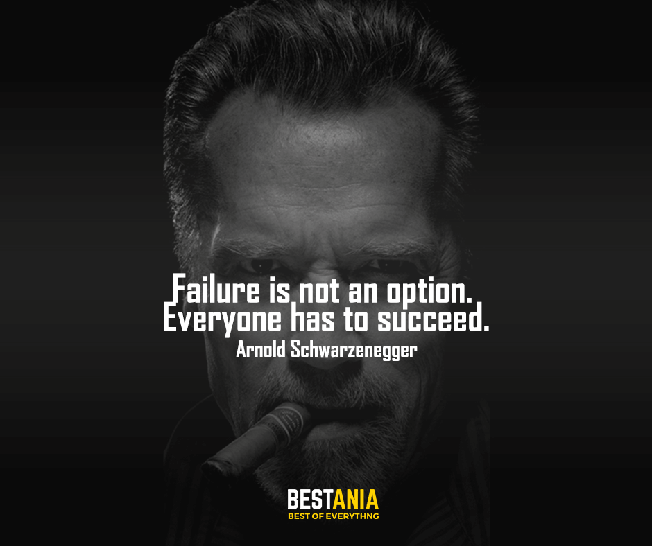 Success Quote,,,,Failure is not an option. Everyone has to succeed. Arnold Schwarzenegger