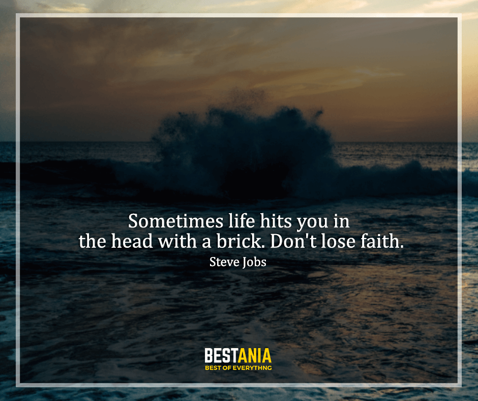 """Steve Jobs Quote,,,,""""Sometimes life hits you in the head with a brick. Don't lose faith."""" Steve Jobs"""