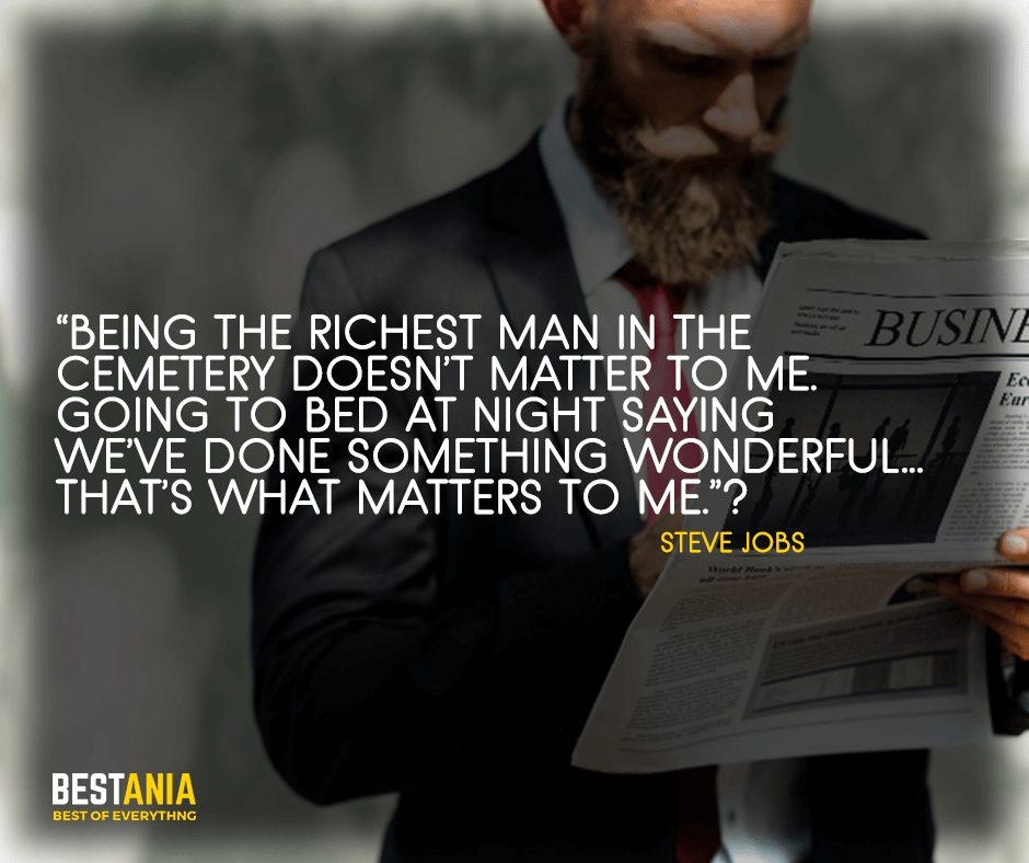 """Steve Jobs Quote,,,,""""Being the richest man in the cemetery doesn't matter to me. Going to bed at night saying we've done something wonderful… that's what matters to me."""" Steve Jobs"""