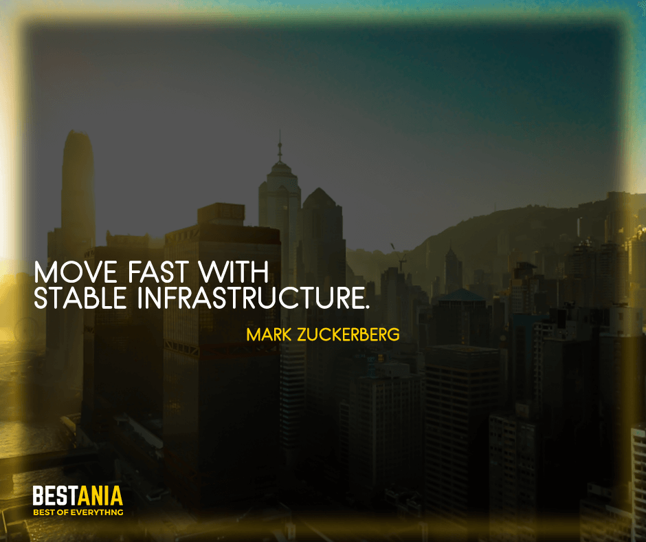 "Best Quotes,,,Move fast with stable infrastructure. ""Mark Zuckerberg"""