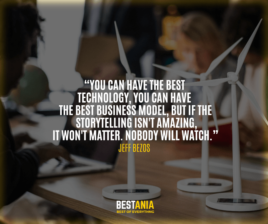 """You can have the best technology, you can have the best business model, but if the storytelling isn't amazing, it won't matter. Nobody will watch."""" Jeff Bezos"""