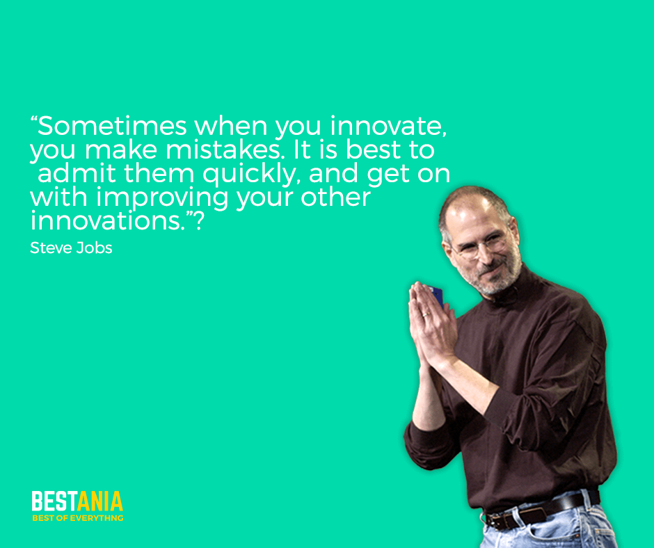 """Steve Jobs Quote,,,""""Sometimes when you innovate, you make mistakes. It is best to admit them quickly, and get on with improving your other innovations."""" Steve Jobs"""