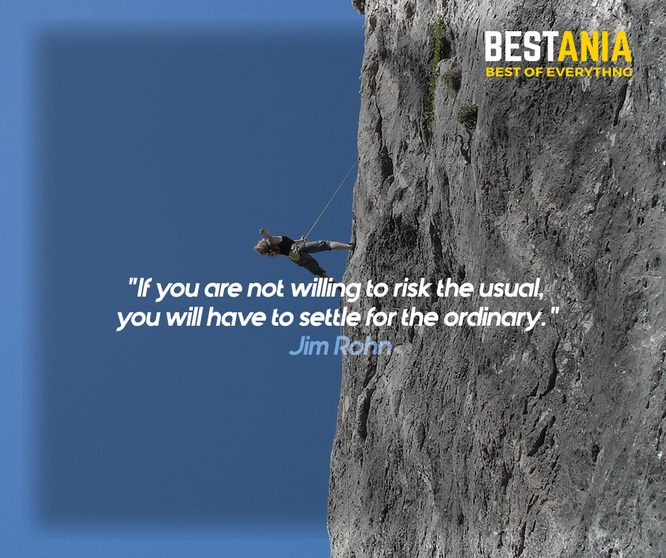 """""""If you are not willing to risk the usual, you will have to settle for the ordinary."""" Jim Rohn"""