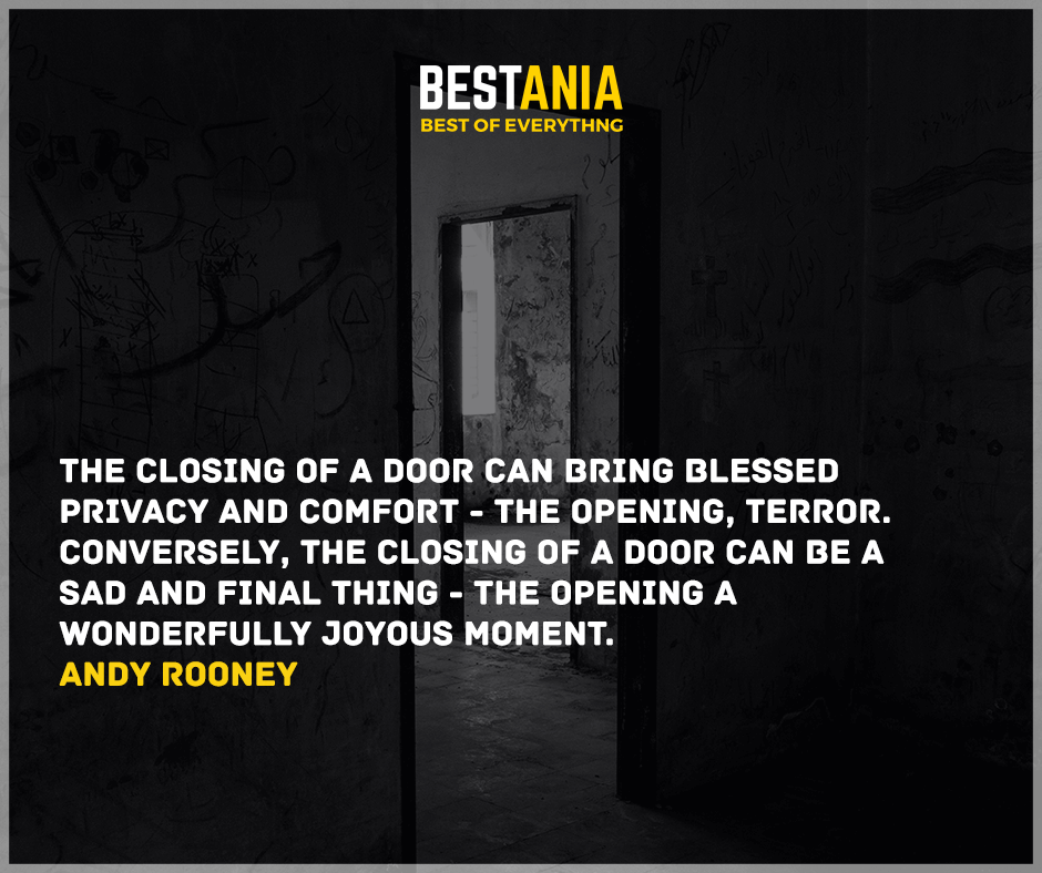 """""""The closing of a door can bring blessed privacy and comfort - the opening, terror. Conversely, the closing of a door can be a sad and final thing - the opening a wonderfully joyous moment."""" Andy Rooney"""