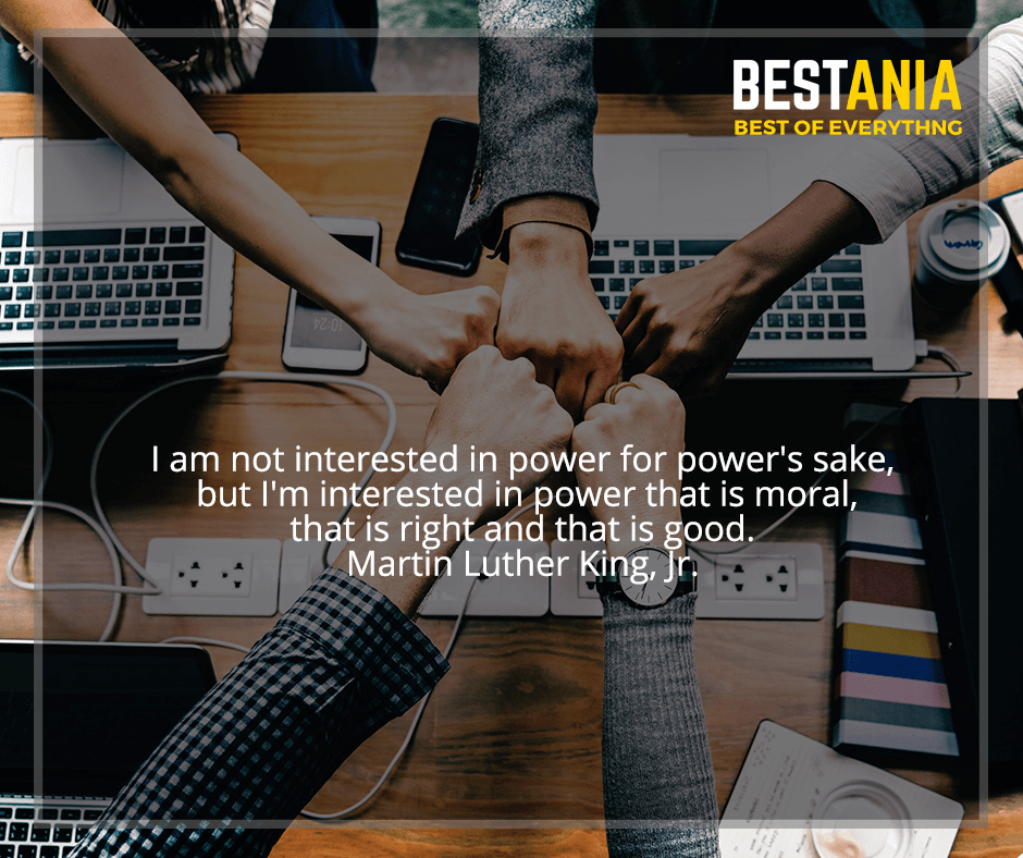 """I am not interested in power for power's sake, but I'm interested in power that is moral, that is right and that is good"" Martin Luther King, Jr."