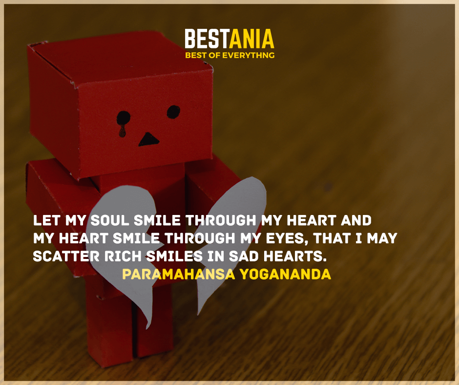 """""""Let my soul smile through my heart and my heart smile through my eyes, that I may scatter rich smiles in sad hearts."""" Paramahansa Yogananda"""