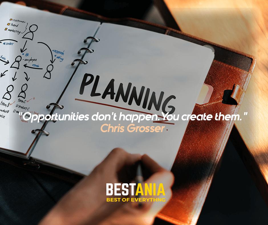 """Opportunities don't happen. You create them."" Chris Grosser"