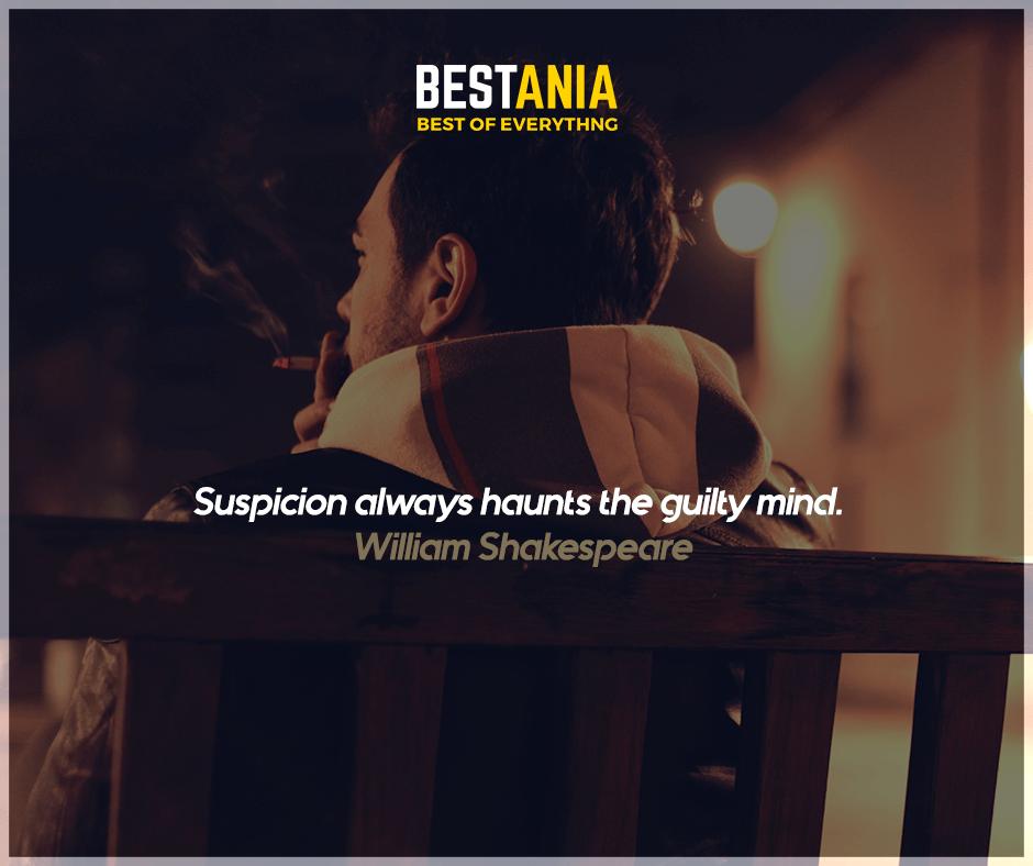 """""""Suspicion always haunts the guilty mind."""" William Shakespeare"""