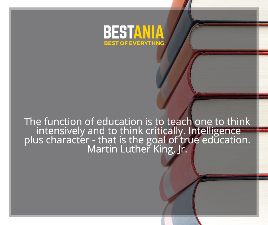 """The function of education is to teach one to think intensively and to think critically. Intelligence plus character - that is the goal of true education"" Martin Luther King, Jr."