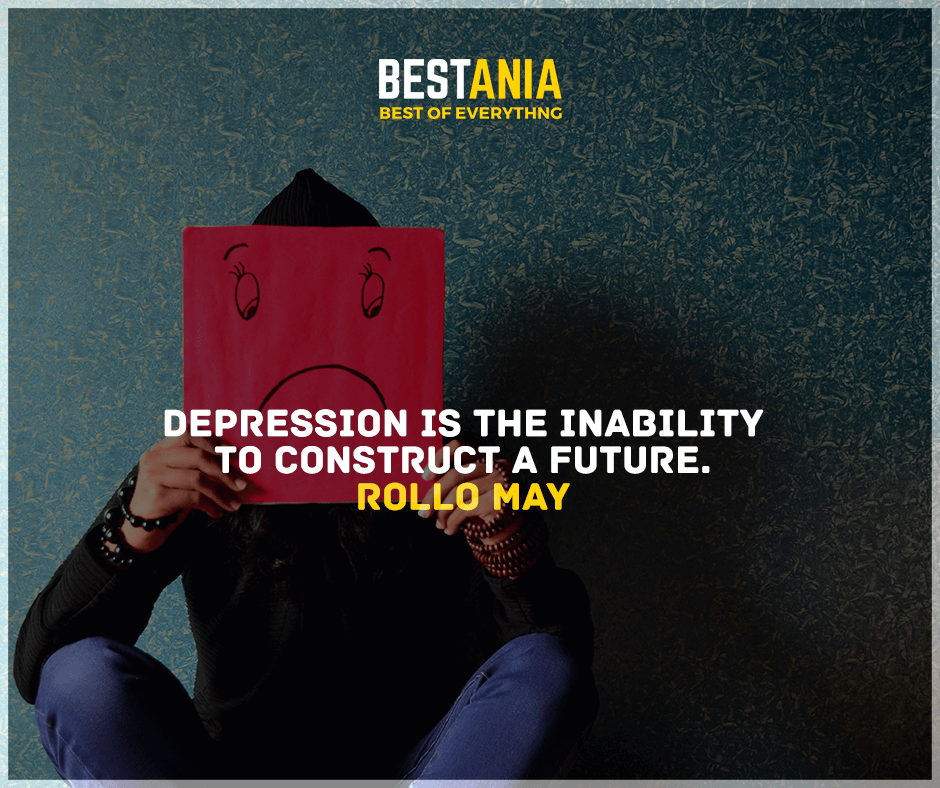 """""""Depression is the inability to construct a future."""" Rollo May"""