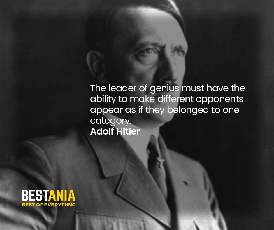"""THE LEADER OF THE GENIUS MUST HAVE THE ABILITY TO MAKE DIFFERENT OPPONENTS APPEAR AS IF THEY BELONGED TO ONE CATEGORY.""  ADOLF HITLER"