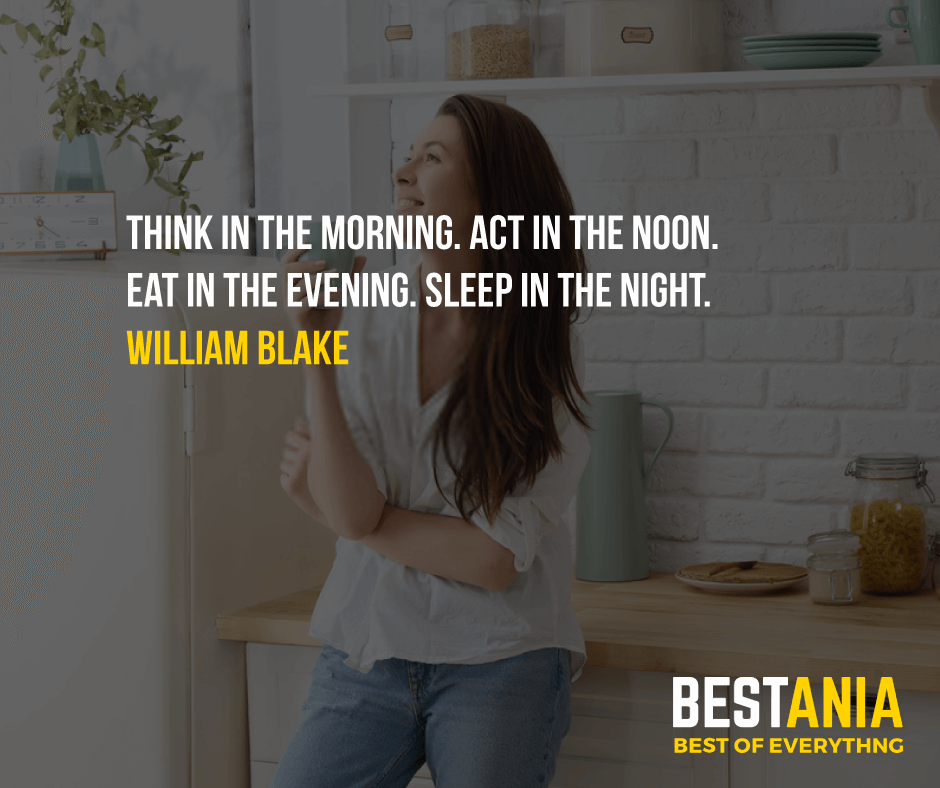 """THINK IN THE MORNING. ACT IN THE NOON. EAT IN THE EVENING. SLEEP IN THE NIGHT.""  WILLIAM BLAKE"