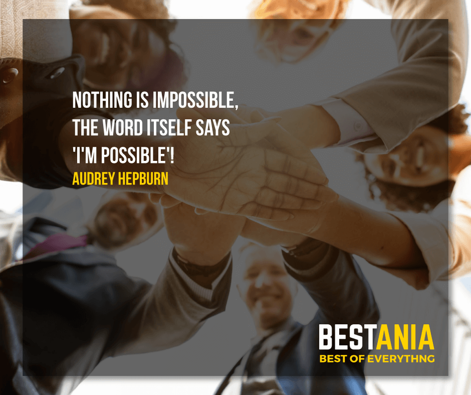 NOTHING IS IMPOSSIBLE, THE WORD ITSELF SAYS 'I'M POSSIBLE'!  AUDREY HEPBURN