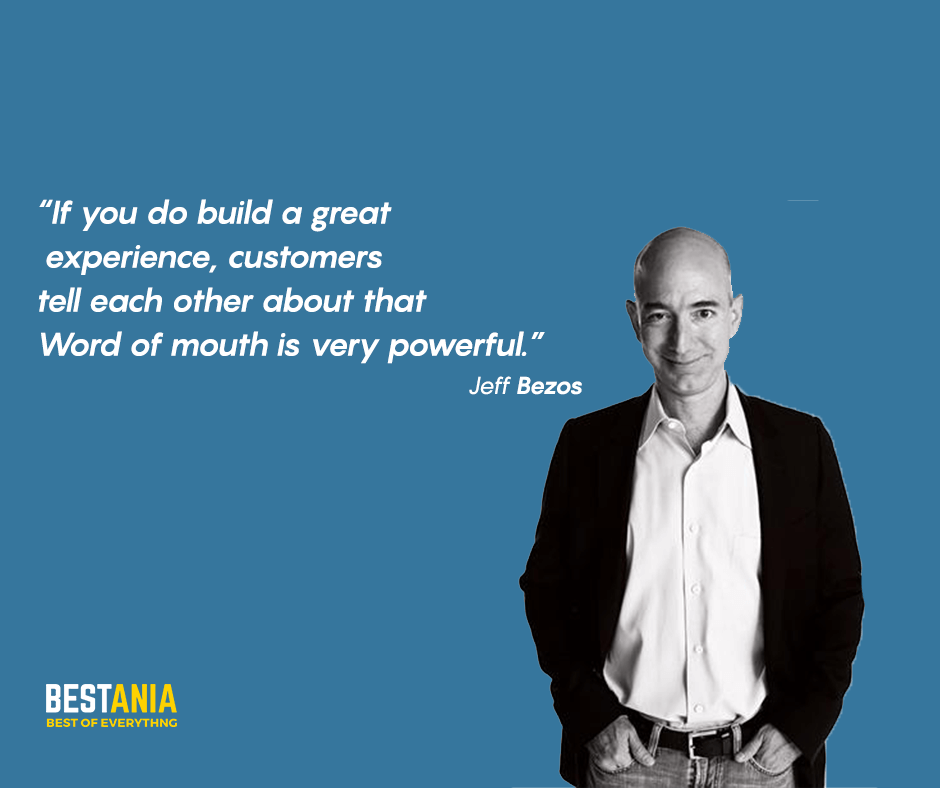 """If you do build a great experience, customers tell each other about that. Word of mouth is very powerful."" Jeff Bezos"