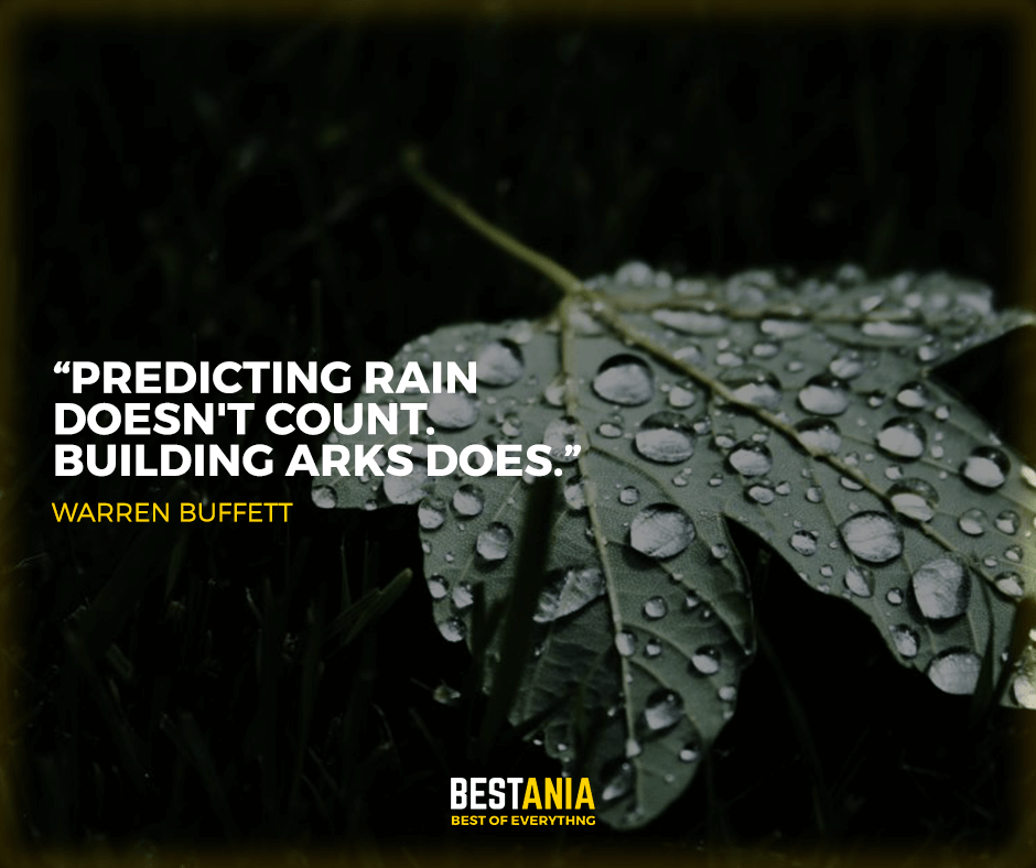 """predicting rain does,t count.building arks does."" Warren buffett"